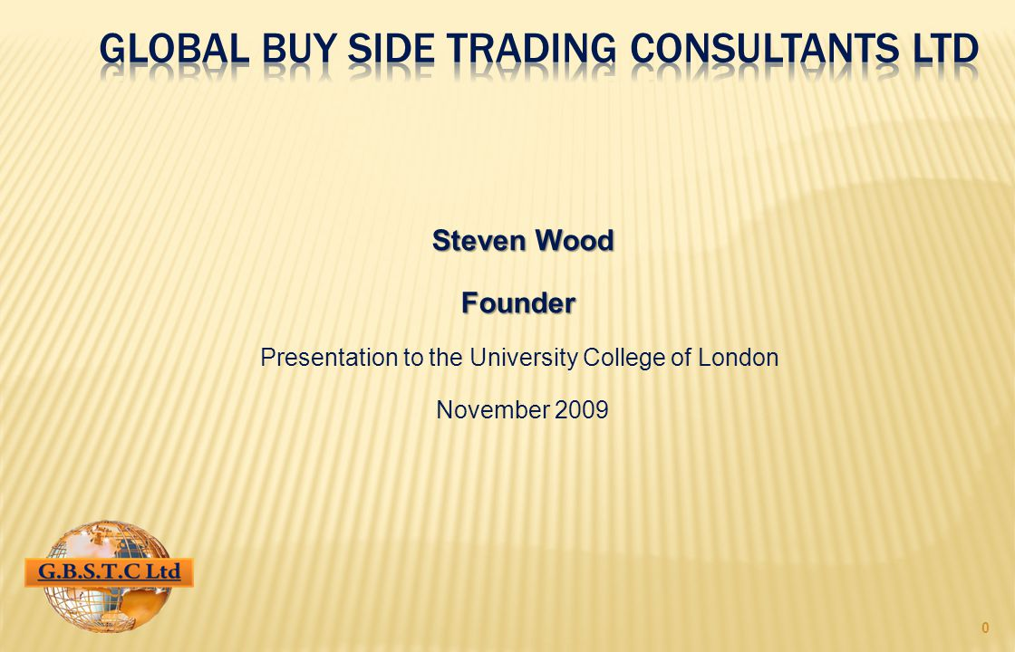 0 Steven Wood Founder Presentation to the University College of London November 2009