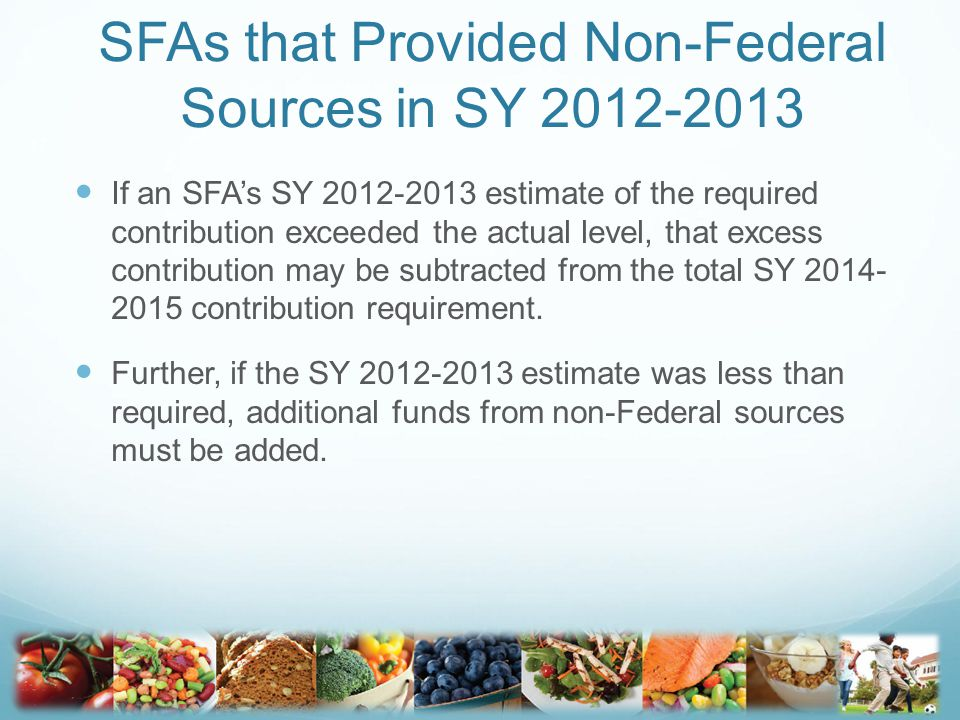 SFAs that Provided Non-Federal Sources in SY 2012-2013 If an SFA's SY 2012-2013 estimate of the required contribution exceeded the actual level, that excess contribution may be subtracted from the total SY 2014- 2015 contribution requirement.