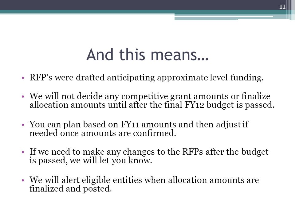 And this means… RFP's were drafted anticipating approximate level funding. We will not decide any competitive grant amounts or finalize allocation amo
