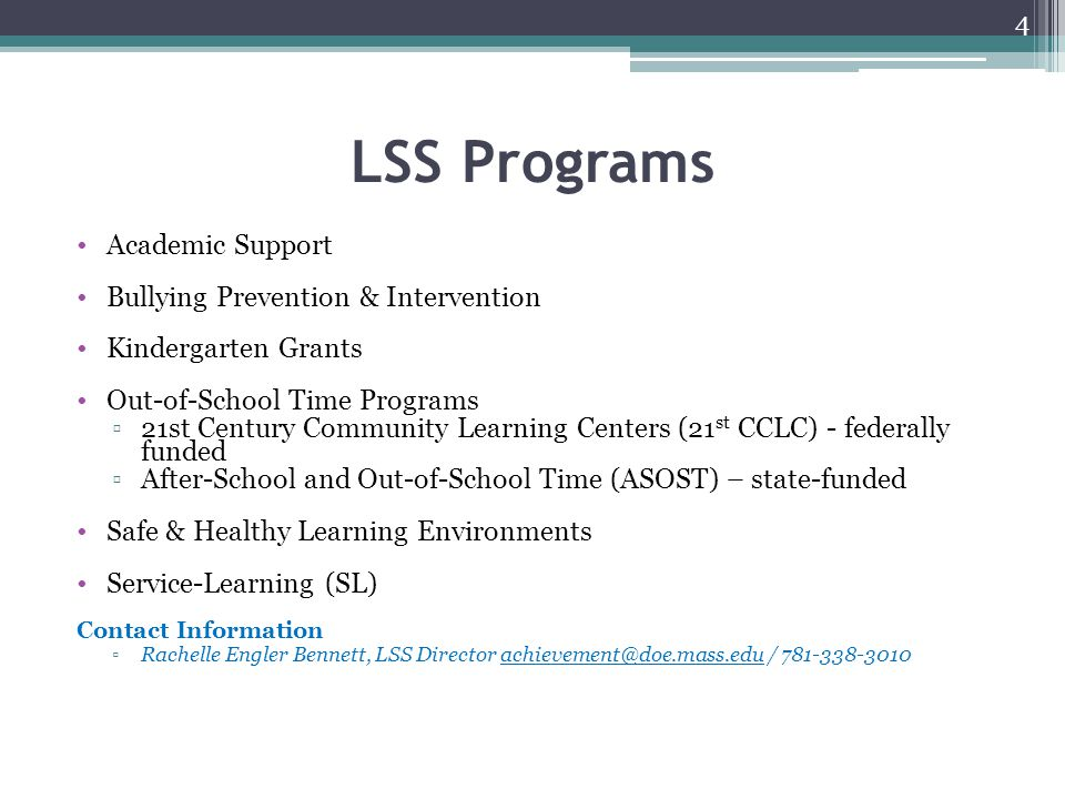 LSS Programs Academic Support Bullying Prevention & Intervention Kindergarten Grants Out-of-School Time Programs ▫21st Century Community Learning Cent