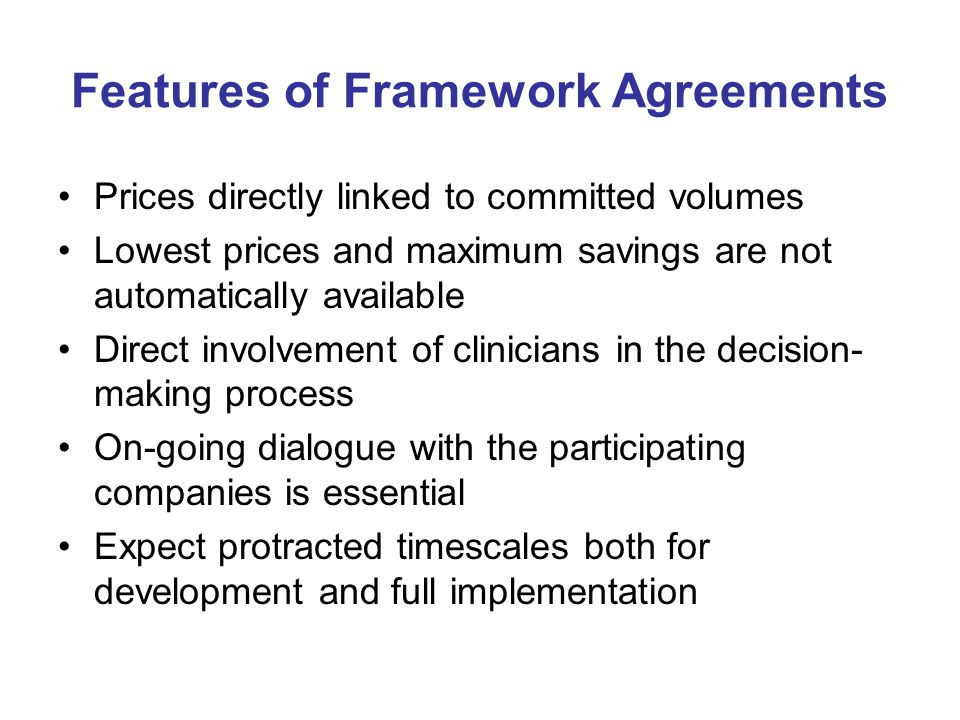 Features of Framework Agreements Prices directly linked to committed volumes Lowest prices and maximum savings are not automatically available Direct