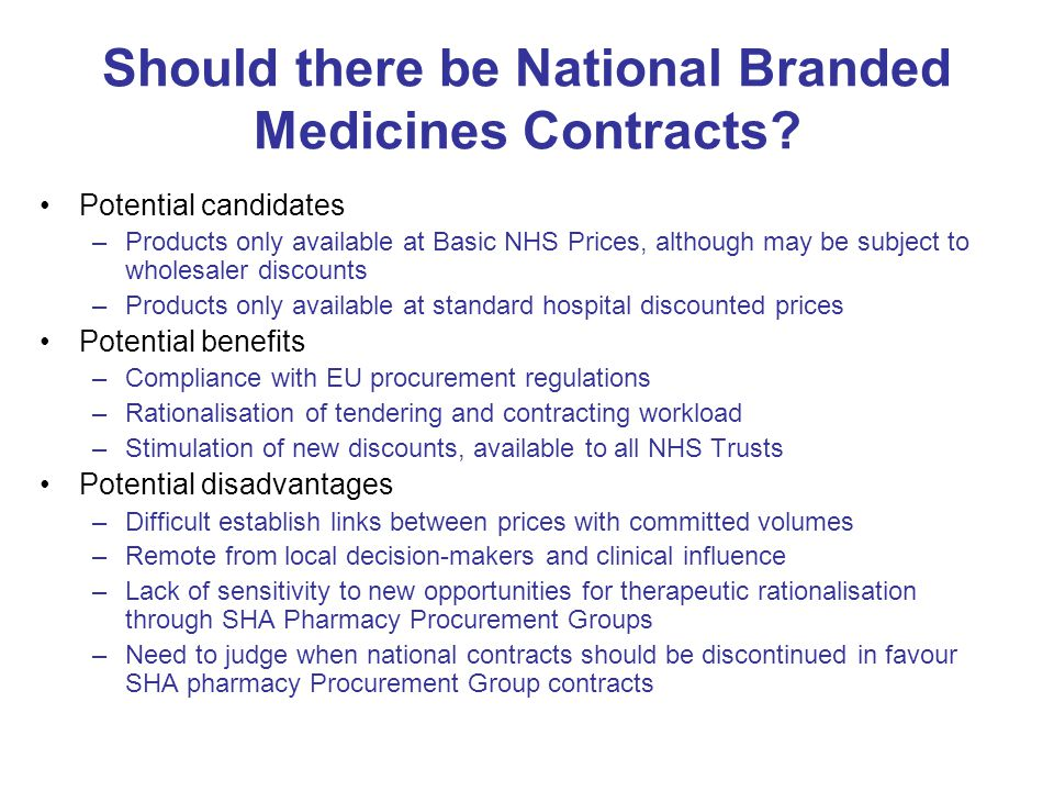 Should there be National Branded Medicines Contracts? Potential candidates –Products only available at Basic NHS Prices, although may be subject to wh