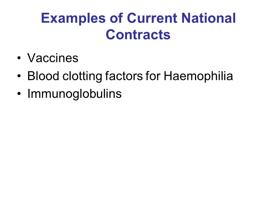 Examples of Current National Contracts Vaccines Blood clotting factors for Haemophilia Immunoglobulins