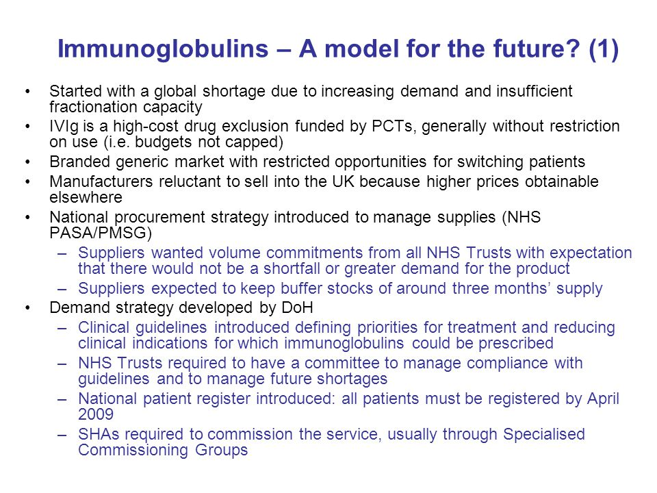 Immunoglobulins – A model for the future? (1) Started with a global shortage due to increasing demand and insufficient fractionation capacity IVIg is