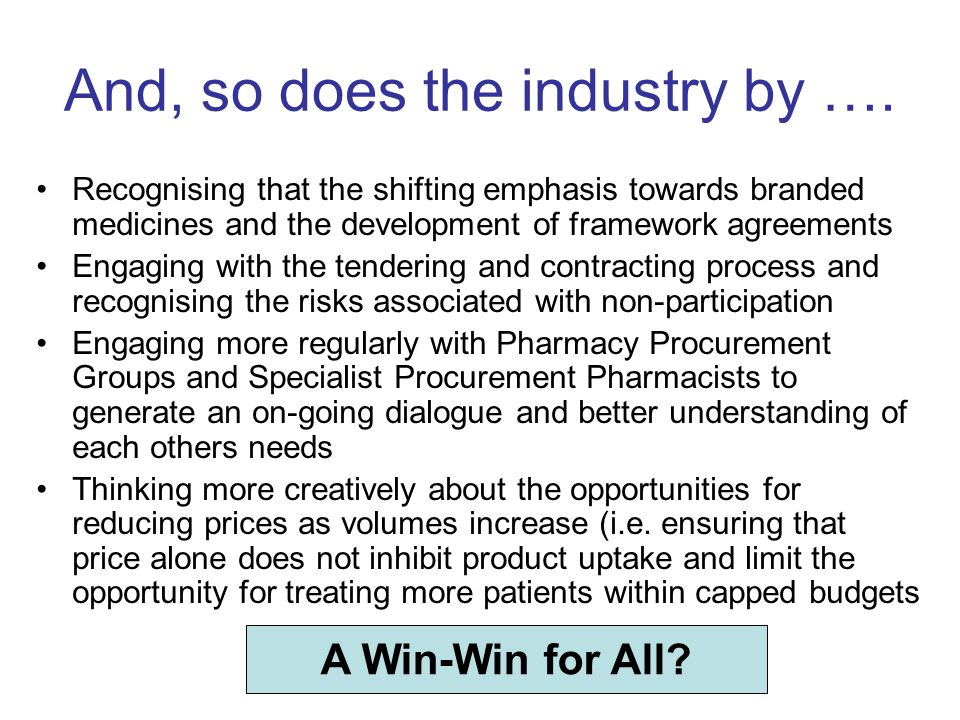 And, so does the industry by …. Recognising that the shifting emphasis towards branded medicines and the development of framework agreements Engaging