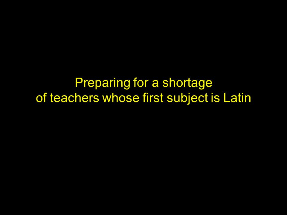 Preparing for a shortage of teachers whose first subject is Latin
