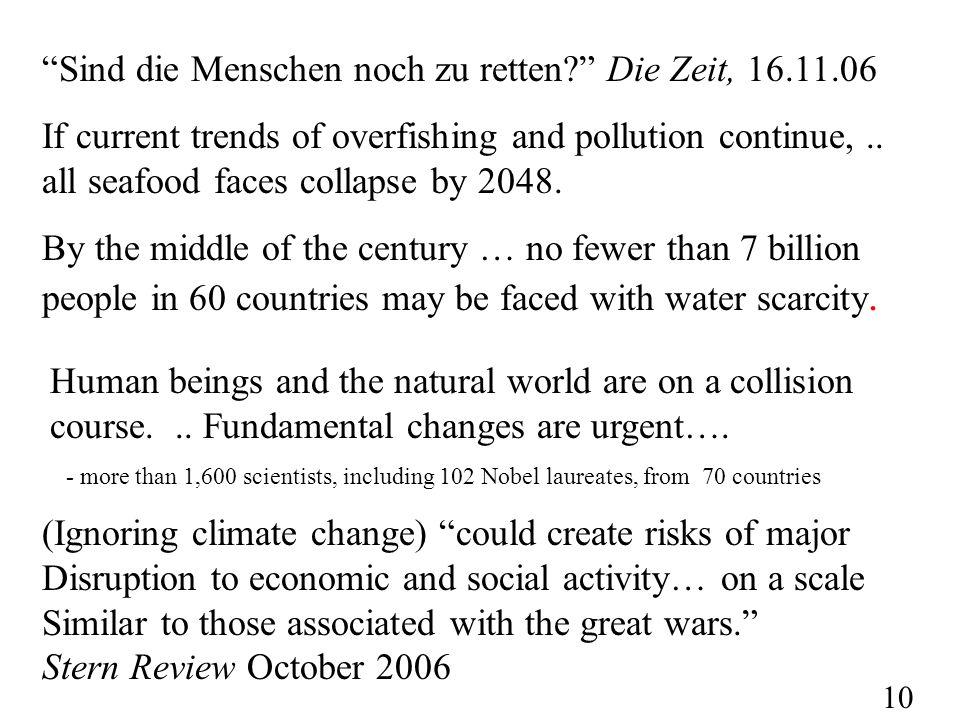 "10 ""Sind die Menschen noch zu retten?"" Die Zeit, 16.11.06 If current trends of overfishing and pollution continue,.. all seafood faces collapse by 204"