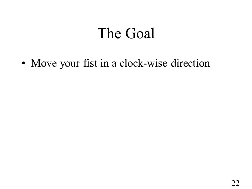 22 The Goal Move your fist in a clock-wise direction