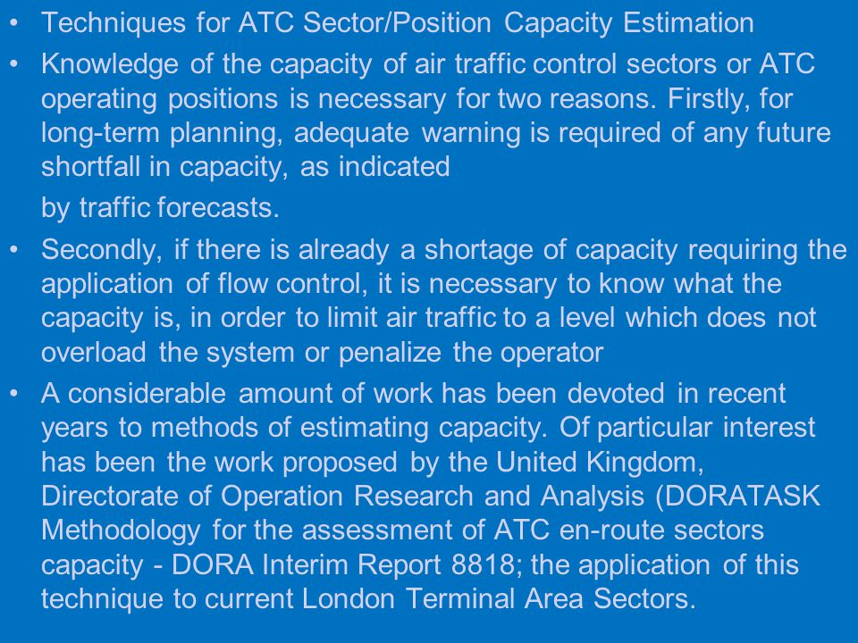 Techniques for ATC Sector/Position Capacity Estimation Knowledge of the capacity of air traffic control sectors or ATC operating positions is necessary for two reasons.