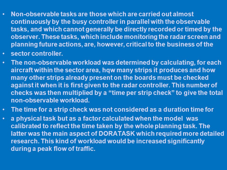 Non-observable tasks are those which are carried out almost continuously by the busy controller in parallel with the observable tasks, and which canno