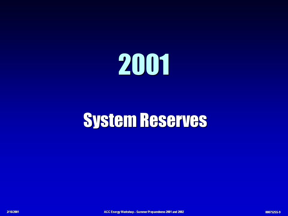 2/16/2001ACC Energy Workshop – Summer Preparedness 2001 and 2002 000752SS-9 2001 System Reserves