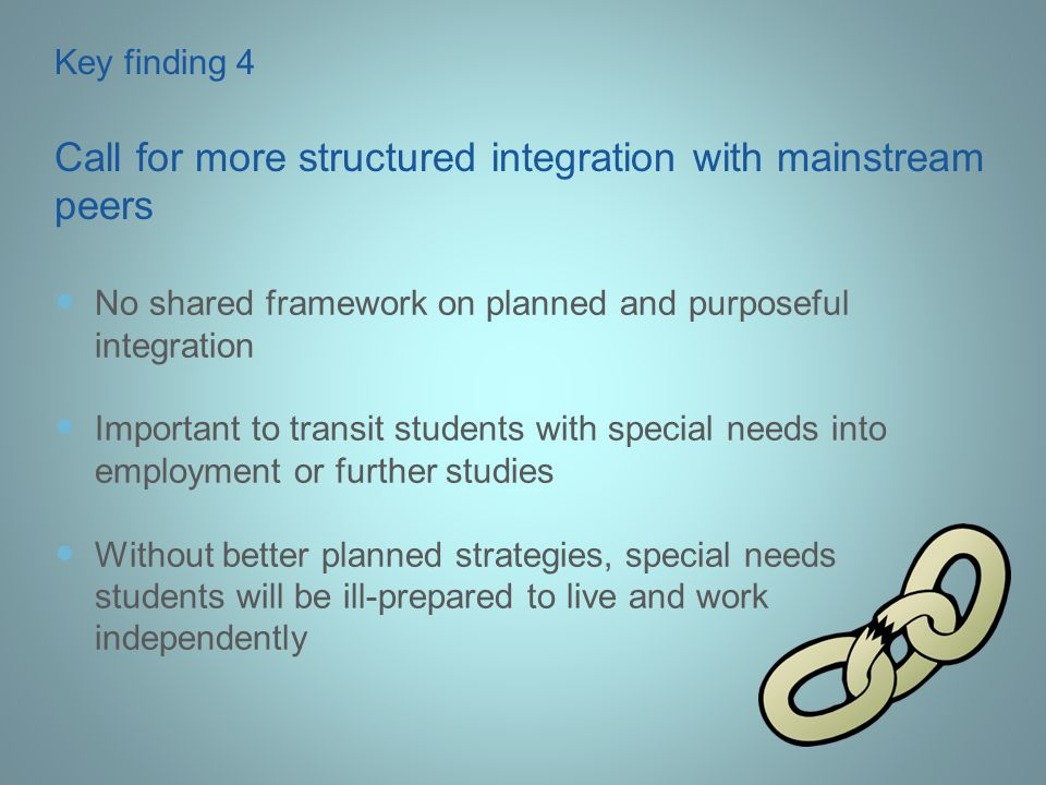 Key finding 4 Call for more structured integration with mainstream peers No shared framework on planned and purposeful integration Important to transi