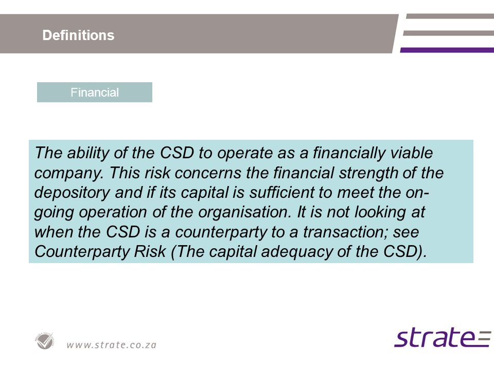 Definitions Financial The ability of the CSD to operate as a financially viable company.