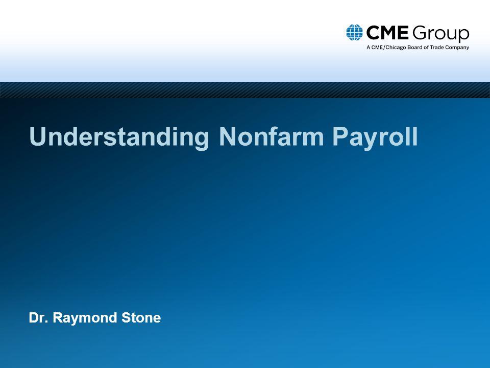 Understanding Nonfarm Payroll Dr. Raymond Stone