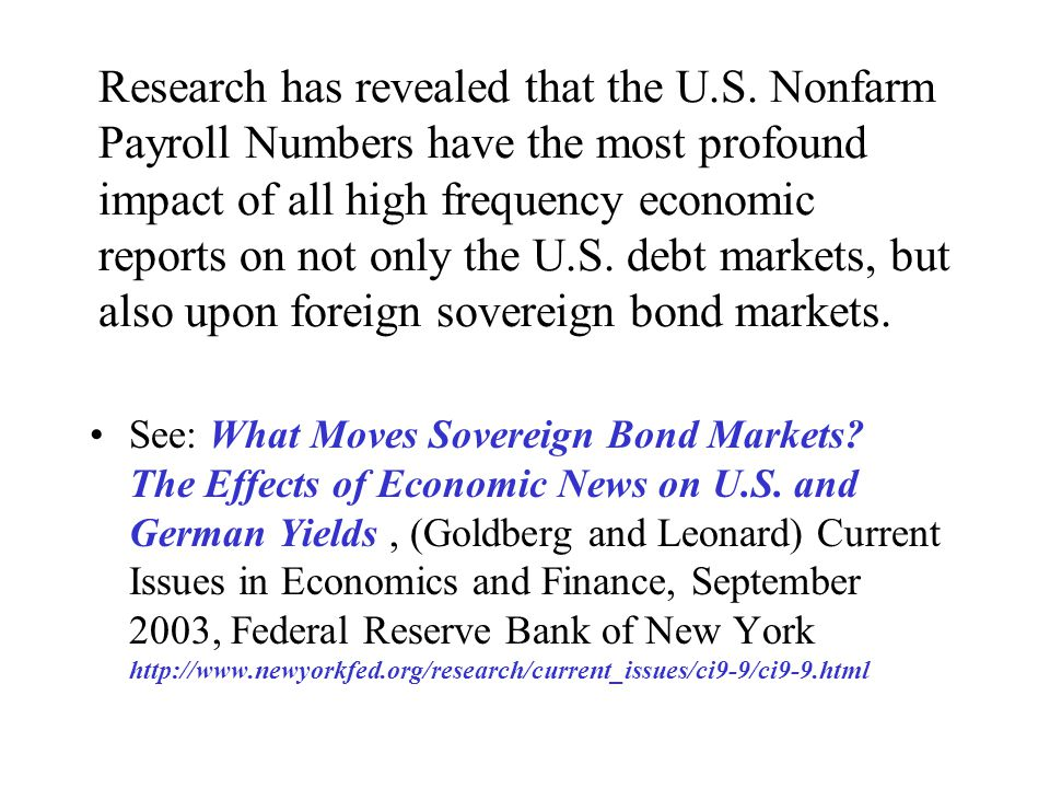Research has revealed that the U.S. Nonfarm Payroll Numbers have the most profound impact of all high frequency economic reports on not only the U.S.