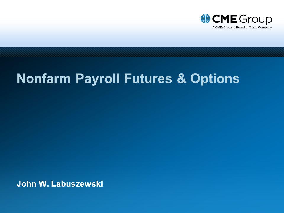 Nonfarm Payroll Futures & Options John W. Labuszewski