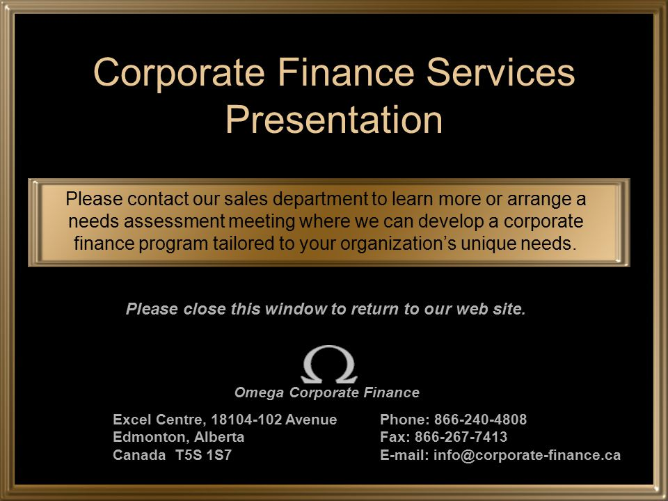 Corporate Finance Services Presentation Please contact our sales department to learn more or arrange a needs assessment meeting where we can develop a corporate finance program tailored to your organization's unique needs.
