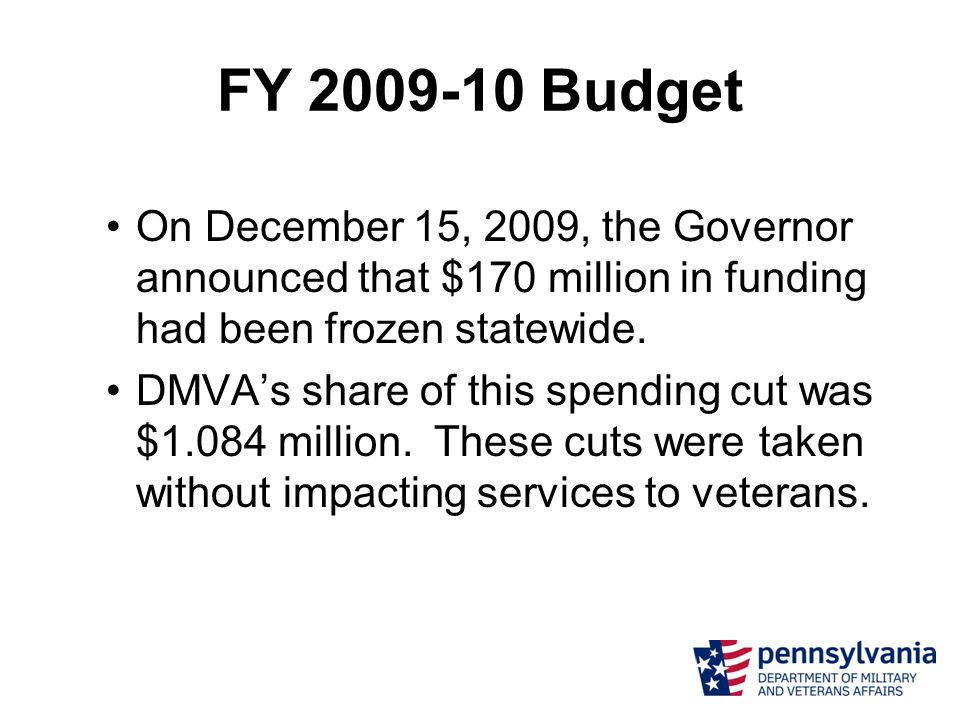 FY 2009-10 Budget On December 15, 2009, the Governor announced that $170 million in funding had been frozen statewide. DMVA's share of this spending c