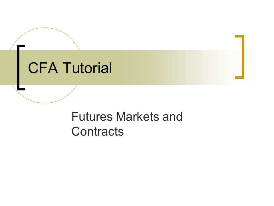 CFA Tutorial Futures Markets and Contracts