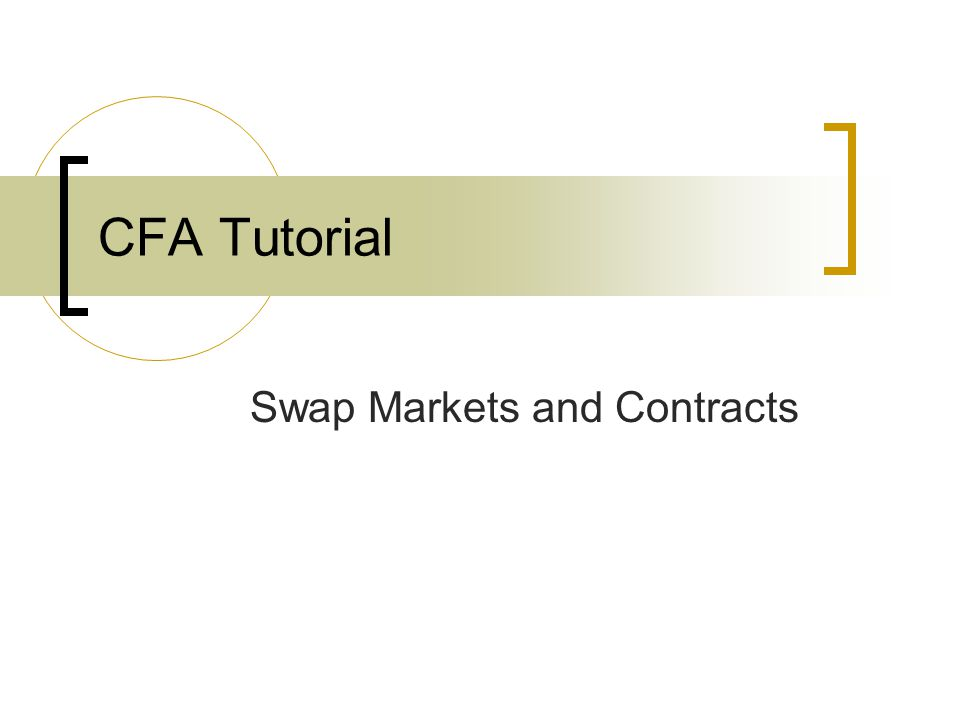 CFA Tutorial Swap Markets and Contracts