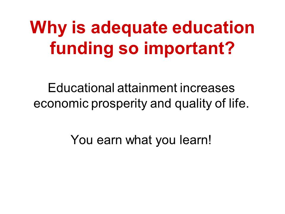 Why is adequate education funding so important.