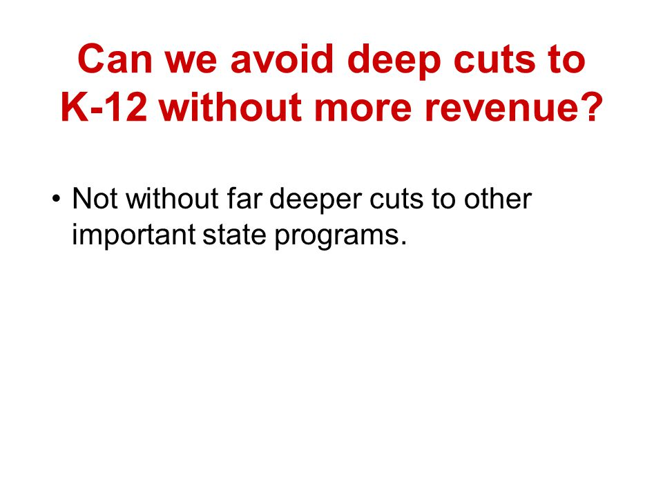 Can we avoid deep cuts to K-12 without more revenue.