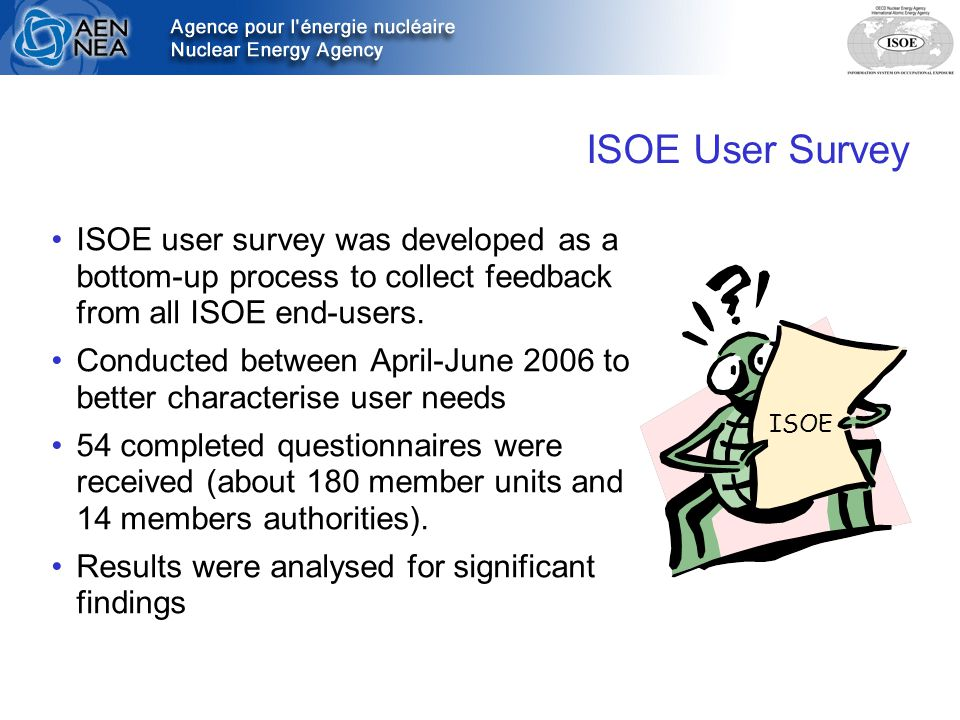 ISOE User Survey ISOE user survey was developed as a bottom-up process to collect feedback from all ISOE end-users.
