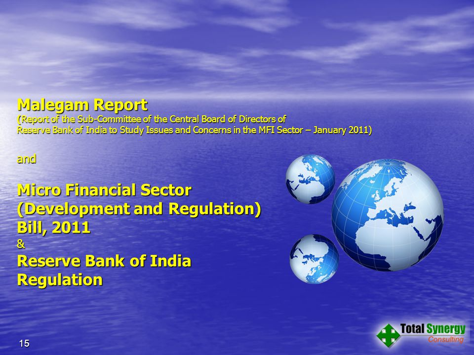 Malegam Report (Report of the Sub-Committee of the Central Board of Directors of Reserve Bank of India to Study Issues and Concerns in the MFI Sector – January 2011) and Micro Financial Sector (Development and Regulation) Bill, 2011 & Reserve Bank of India Regulation 15