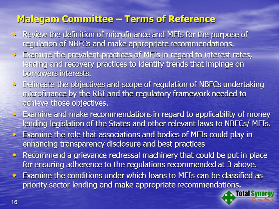 Malegam Committee – Terms of Reference Review the definition of microfinance and MFIs for the purpose of regulation of NBFCs and make appropriate recommendations.