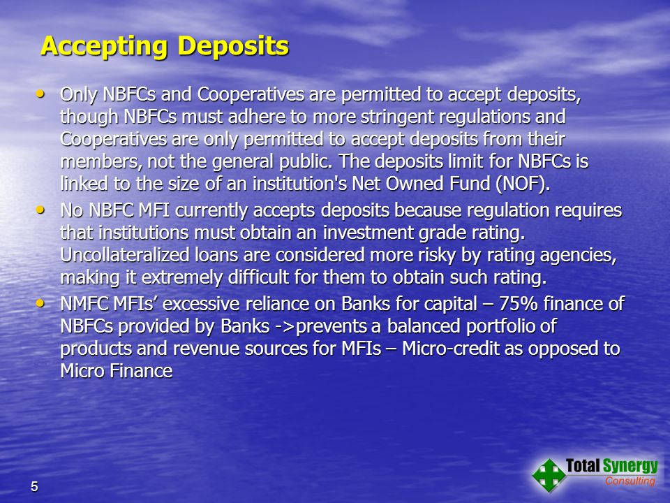 Accepting Deposits Only NBFCs and Cooperatives are permitted to accept deposits, though NBFCs must adhere to more stringent regulations and Cooperatives are only permitted to accept deposits from their members, not the general public.