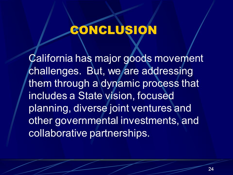 24 CONCLUSION California has major goods movement challenges.