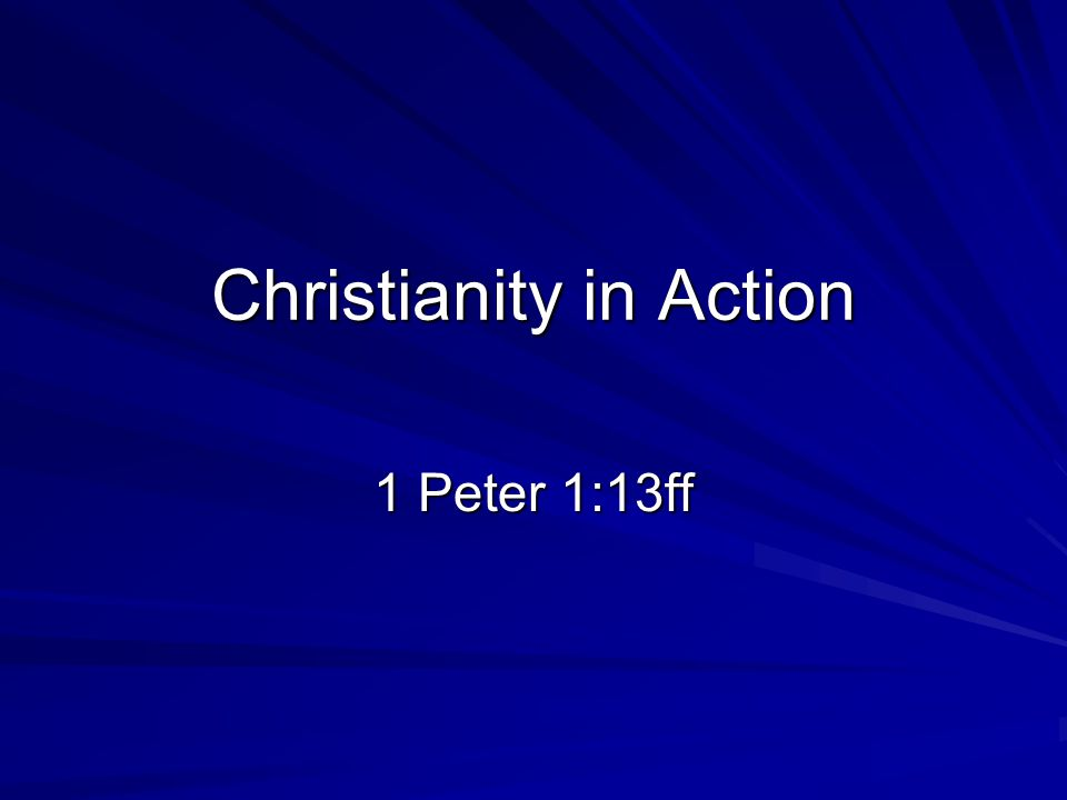 Christianity in Action 1 Peter 1:13ff