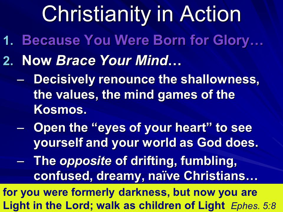 Christianity in Action 1. Because You Were Born for Glory… 2.