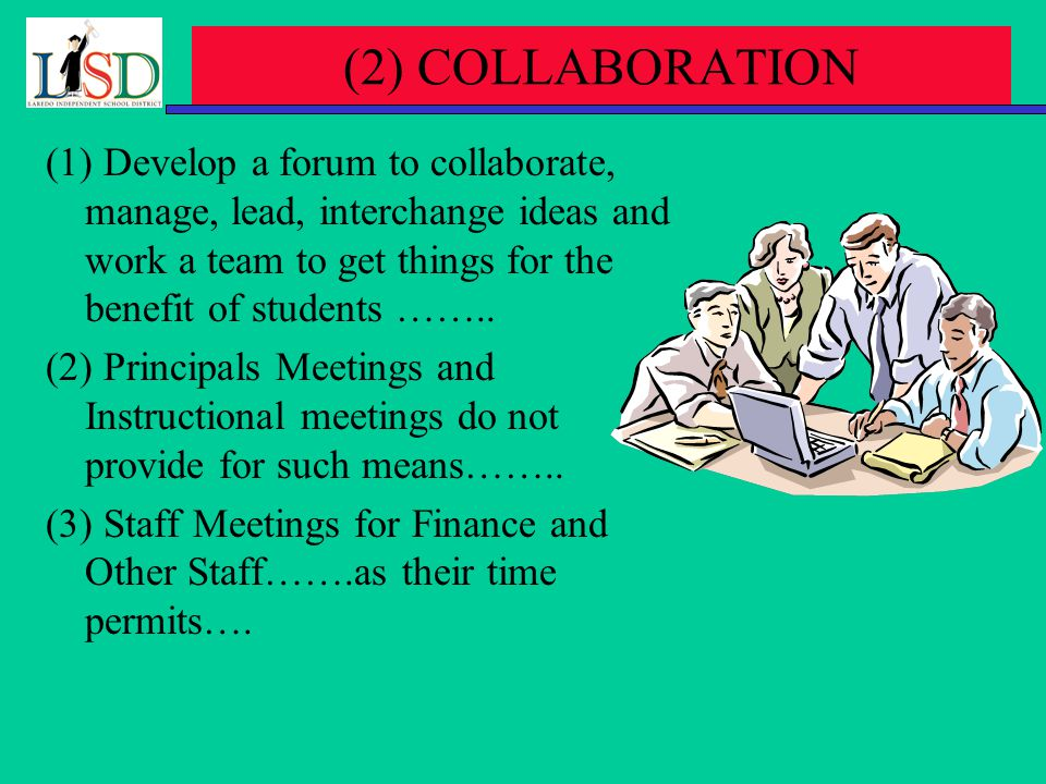(2) COLLABORATION (1) Develop a forum to collaborate, manage, lead, interchange ideas and work a team to get things for the benefit of students ……..