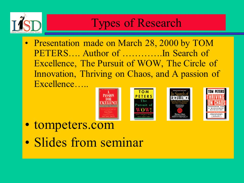 Types of Research Presentation made on March 28, 2000 by TOM PETERS….