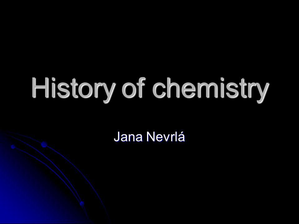 History of chemistry Jana Nevrlá