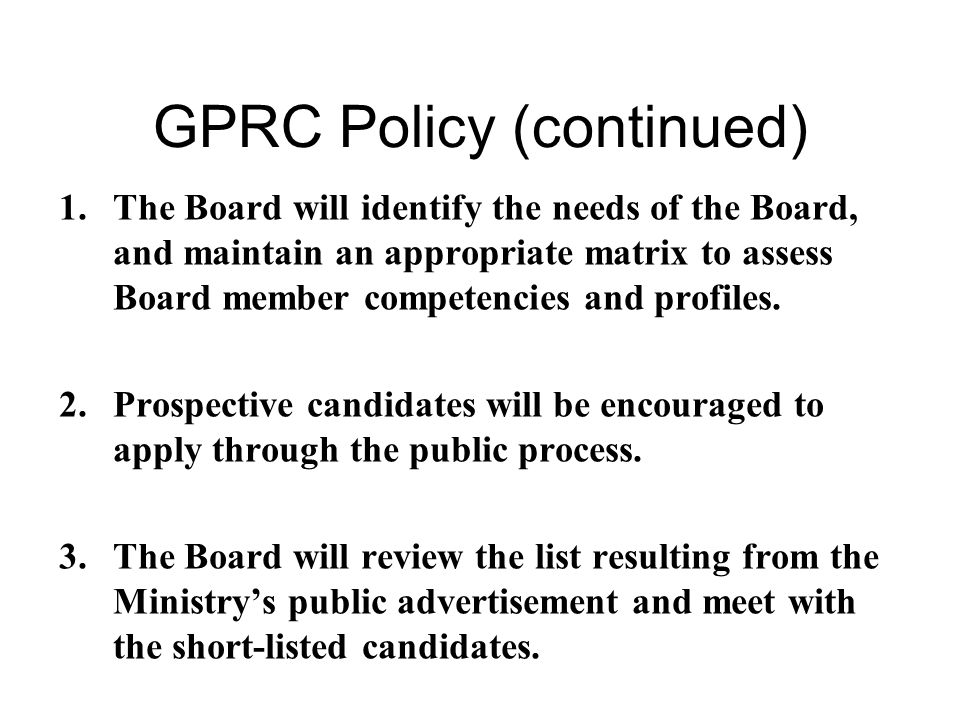 GPRC Policy (continued) 1.The Board will identify the needs of the Board, and maintain an appropriate matrix to assess Board member competencies and profiles.