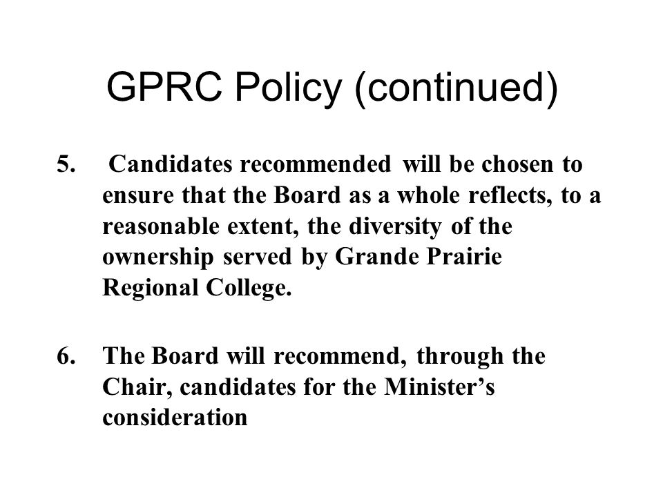 GPRC Policy (continued) 5. Candidates recommended will be chosen to ensure that the Board as a whole reflects, to a reasonable extent, the diversity o