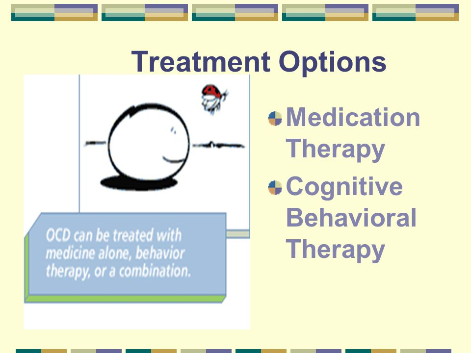 Treatment Options Medication Therapy Cognitive Behavioral Therapy