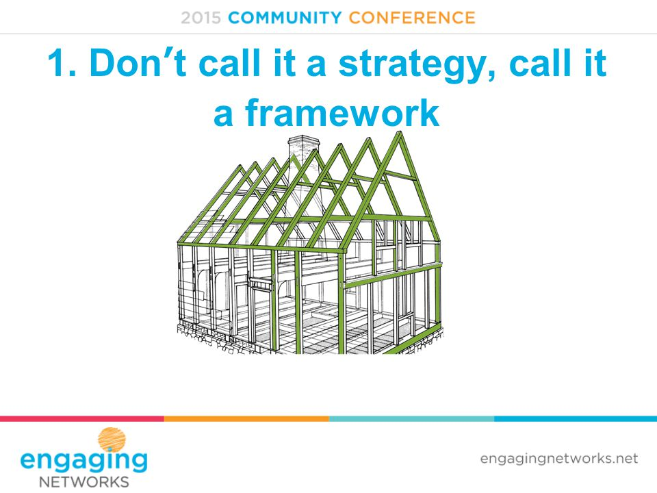 1. Don't call it a strategy, call it a framework