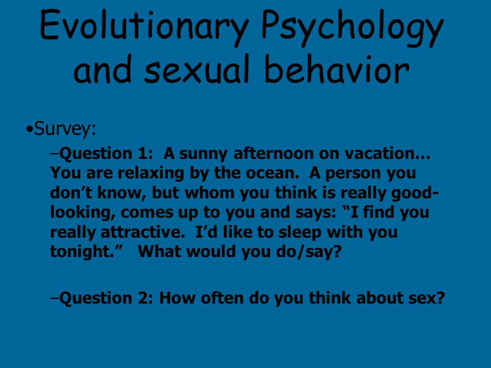 Evolutionary Psychology and sexual behavior Survey: –Question 1: A sunny afternoon on vacation… You are relaxing by the ocean.