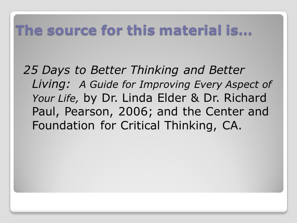The source for this material is… 25 Days to Better Thinking and Better Living: A Guide for Improving Every Aspect of Your Life, by Dr.