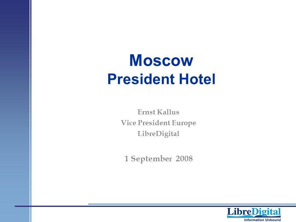 Moscow President Hotel Ernst Kallus Vice President Europe LibreDigital 1 September 2008