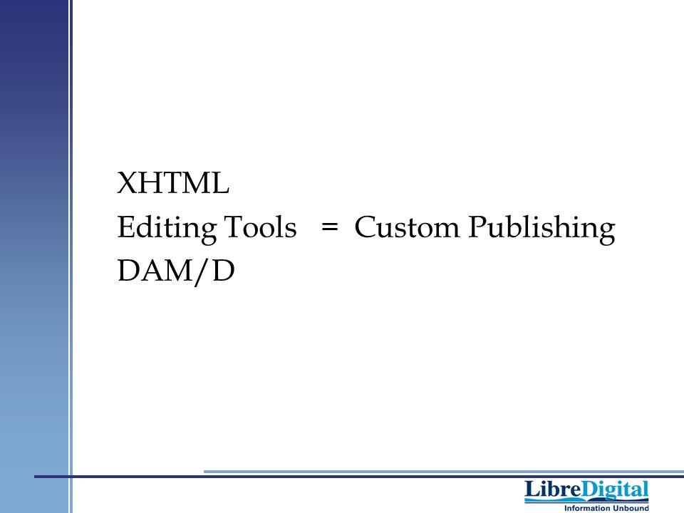 XHTML Editing Tools = Custom Publishing DAM/D
