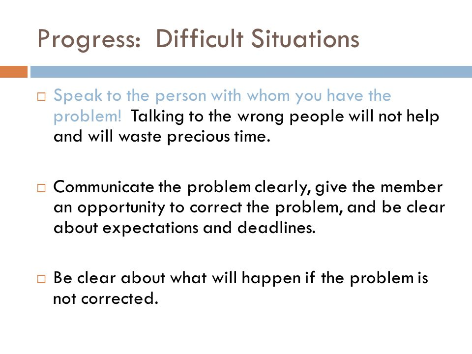 Progress: Difficult Situations  Speak to the person with whom you have the problem.