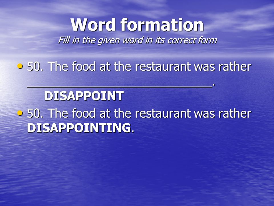 Word formation Fill in the given word in its correct form 50.