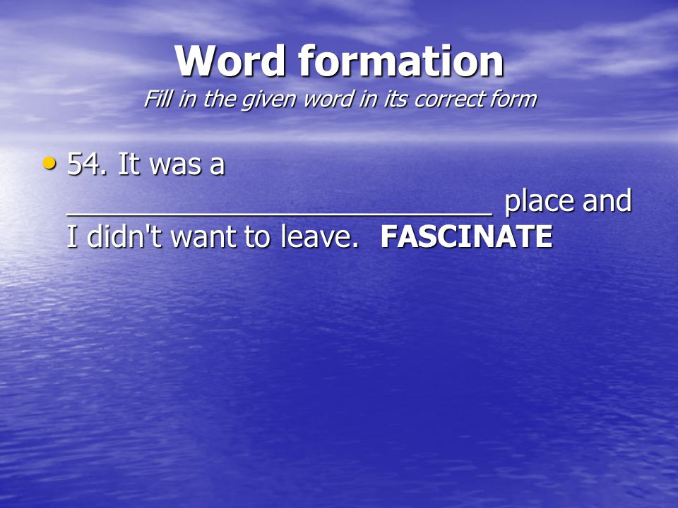 Word formation Fill in the given word in its correct form 54.