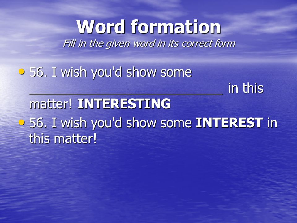 Word formation Fill in the given word in its correct form 56.