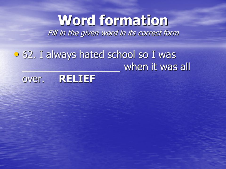 Word formation Fill in the given word in its correct form 62.