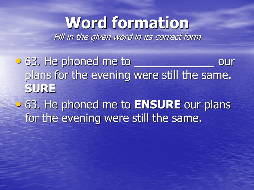 Word formation Fill in the given word in its correct form 63.